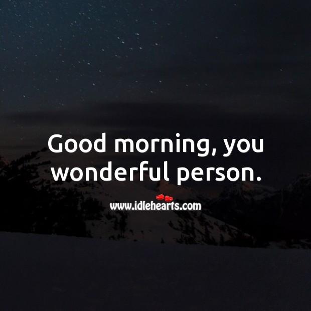 Good morning, you wonderful person. Image