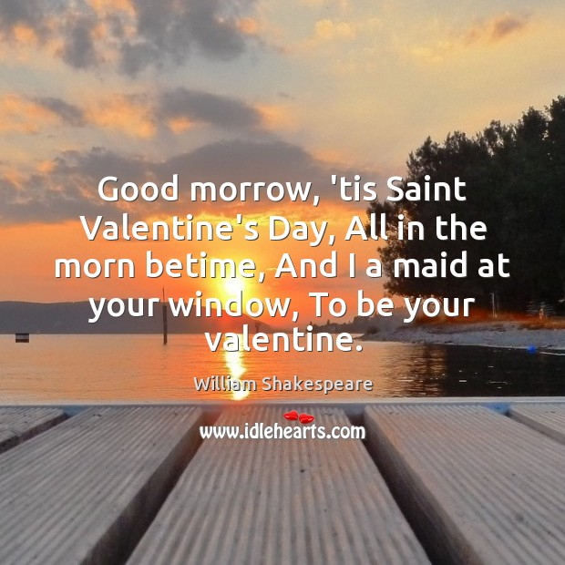 Image, Good morrow, 'tis Saint Valentine's Day, All in the morn betime, And