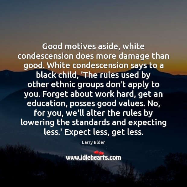 Image, Good motives aside, white condescension does more damage than good. White condescension