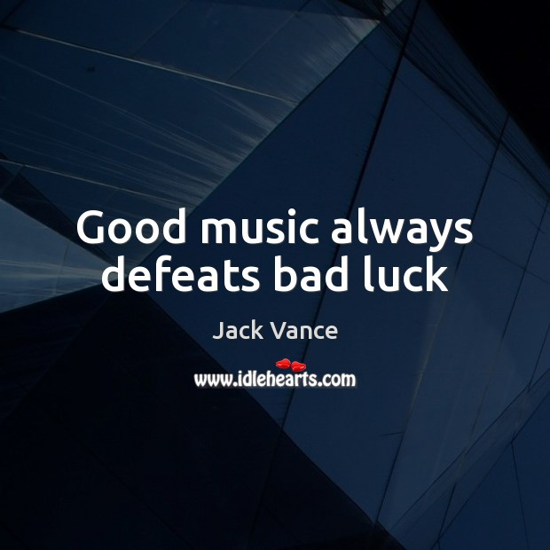 Good music always defeats bad luck Luck Quotes Image