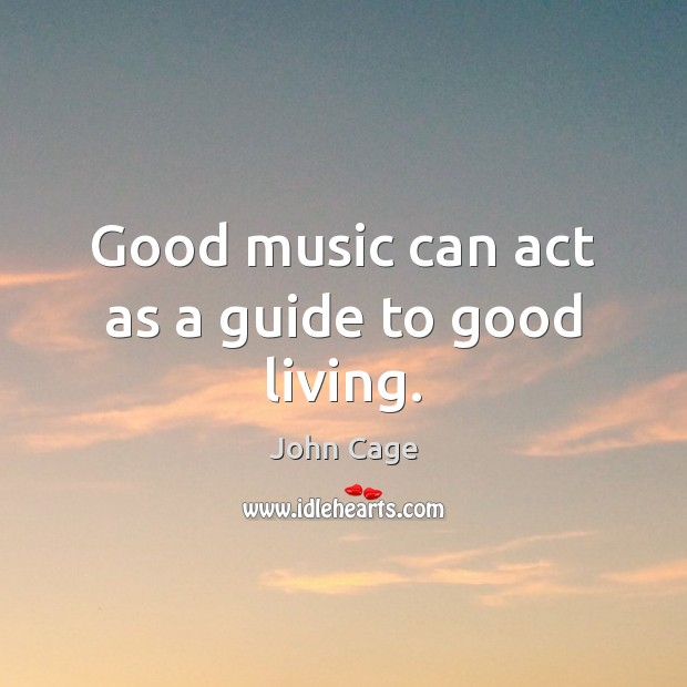 Image, Good music can act as a guide to good living.