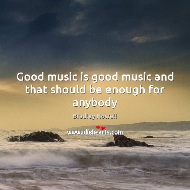 Image, Good music is good music and that should be enough for anybody