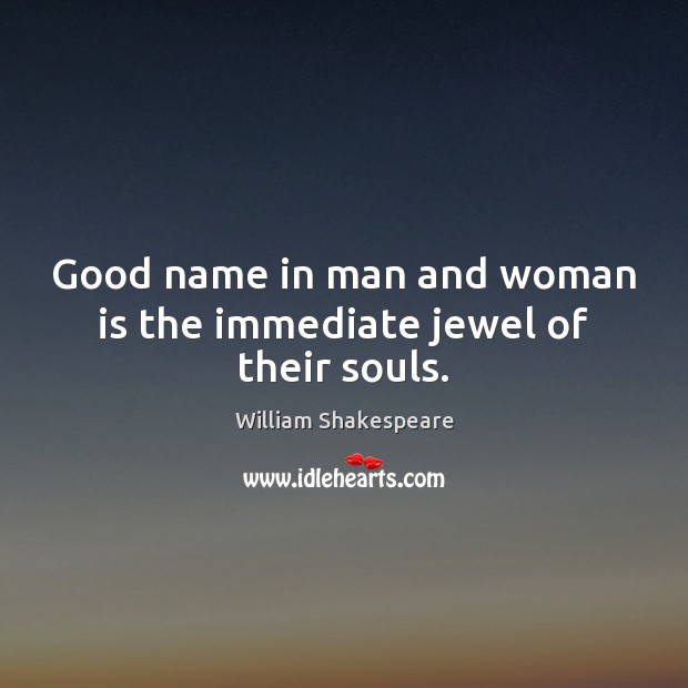 Image, Good name in man and woman is the immediate jewel of their souls.
