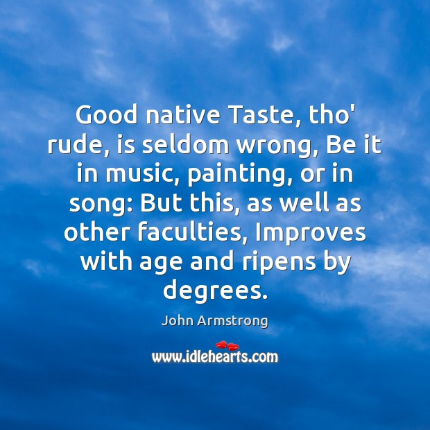 Image, Good native Taste, tho' rude, is seldom wrong, Be it in music,