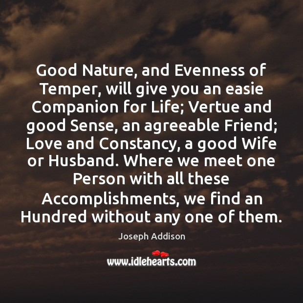 Good Nature, and Evenness of Temper, will give you an easie Companion Joseph Addison Picture Quote