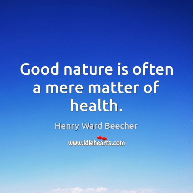 Good nature is often a mere matter of health. Image
