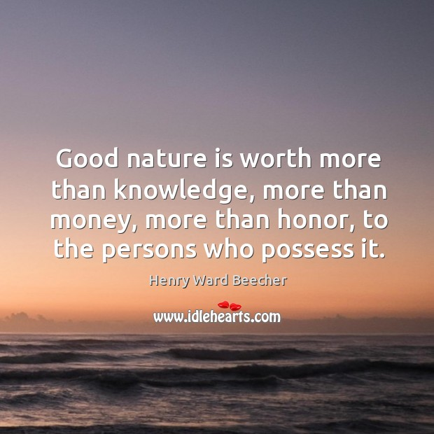 Good nature is worth more than knowledge, more than money, more than honor Image