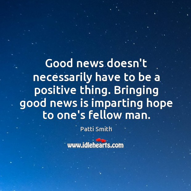 Good news doesn't necessarily have to be a positive thing. Bringing good Image