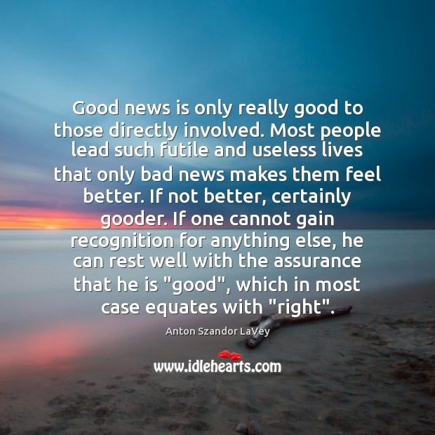 Good news is only really good to those directly involved. Most people Anton Szandor LaVey Picture Quote