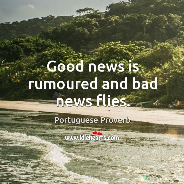 Good news is rumoured and bad news flies. Image