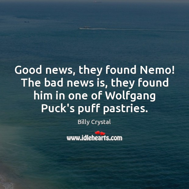 Good news, they found Nemo! The bad news is, they found him Image