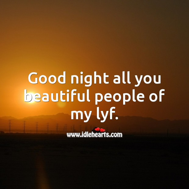 Good night all you beautiful people of my lyf. Life Messages Image