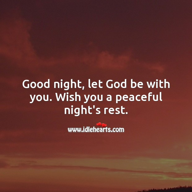 Good night, let God be with you. Wish you a peaceful night's rest. With You Quotes Image