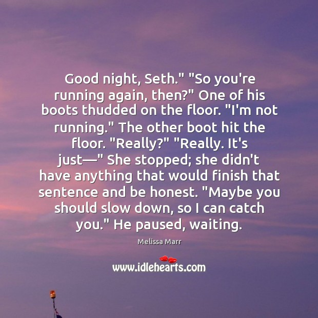 "Good night, Seth."" ""So you're running again, then?"" One of his boots Image"