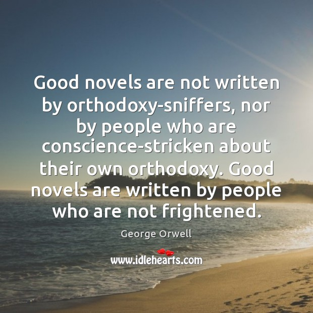 Good novels are not written by orthodoxy-sniffers, nor by people who are Image
