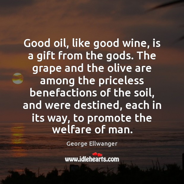 Image, Good oil, like good wine, is a gift from the gods. The