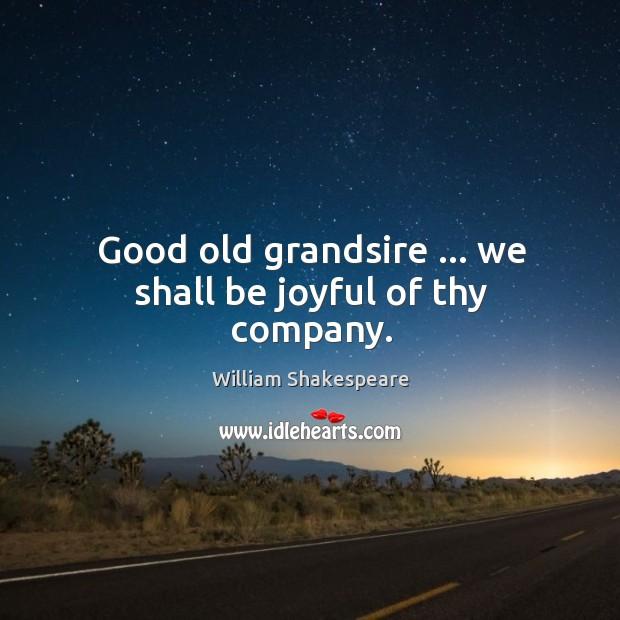 Good old grandsire … we shall be joyful of thy company. Image