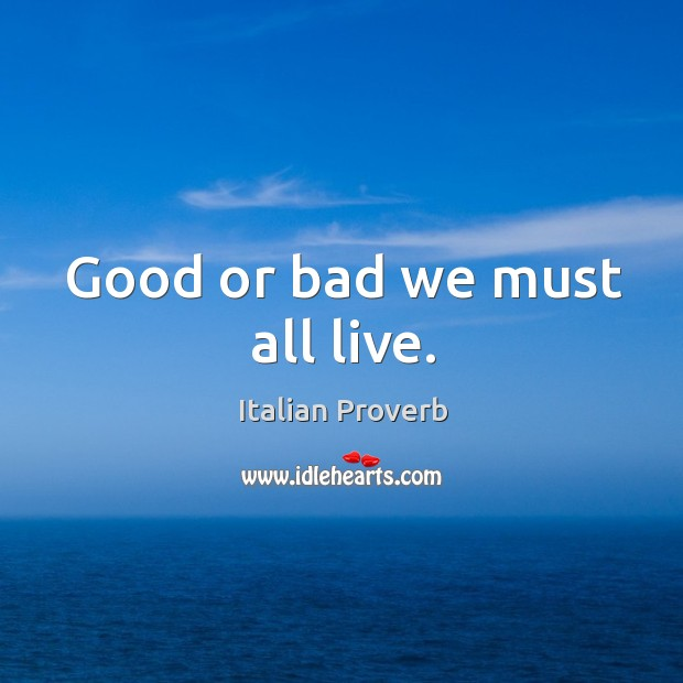 Image, Good or bad we must all live.
