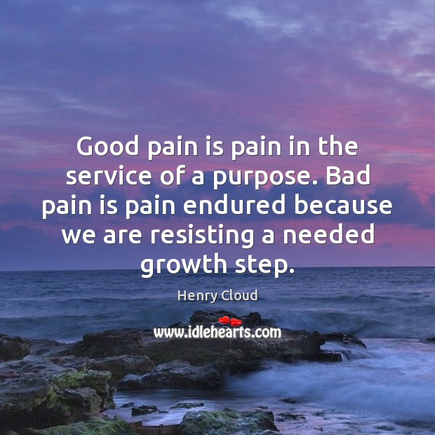 Image, Good pain is pain in the service of a purpose. Bad pain