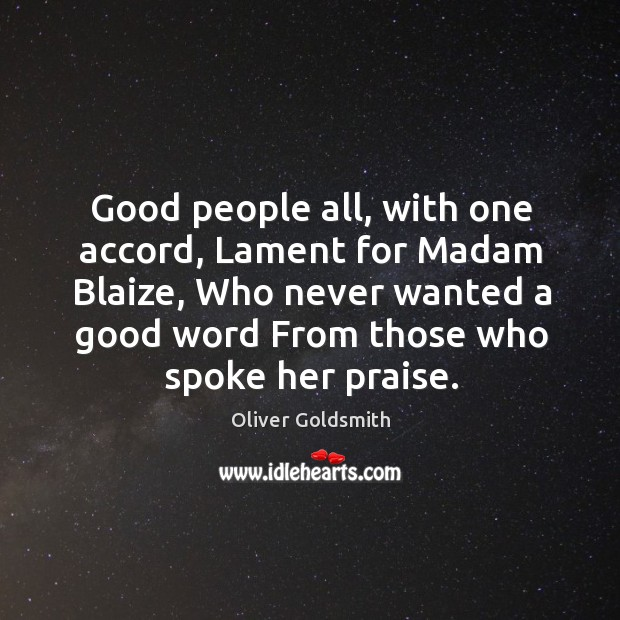 Good people all, with one accord, Lament for Madam Blaize, Who never Image