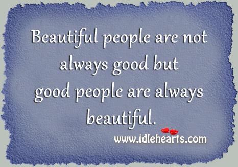 Good people are always beautiful. Image