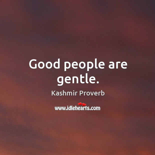 Good people are gentle. Kashmir Proverbs Image