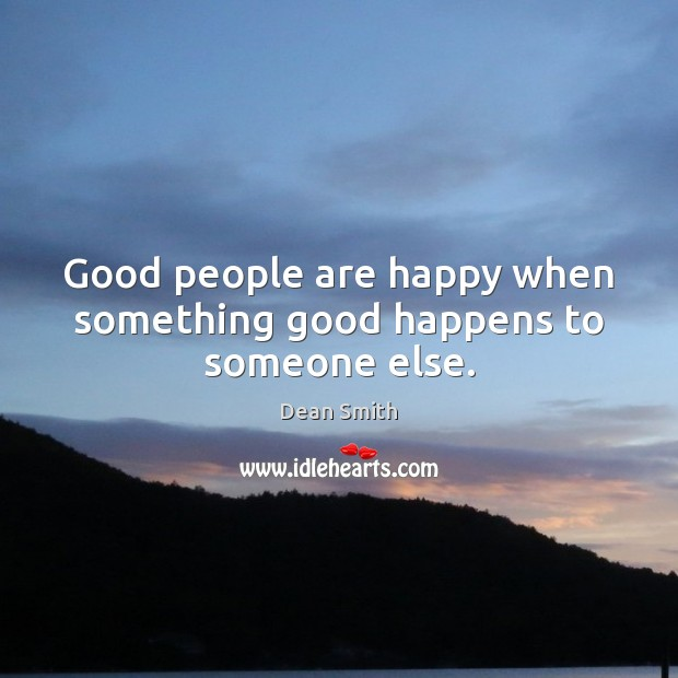 Good people are happy when something good happens to someone else. Image