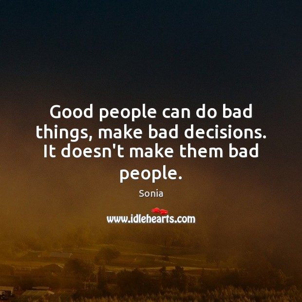 Good people can do bad things, make bad decisions. It doesn't make them bad people. Good People Quotes Image