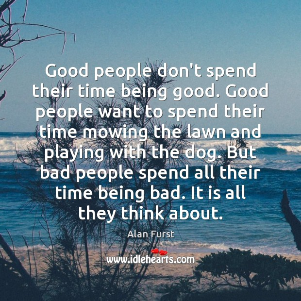 Image, Good people don't spend their time being good. Good people want to