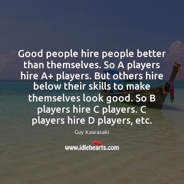 Good people hire people better than themselves. So A players hire A+ Good People Quotes Image
