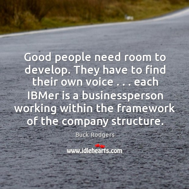 Good people need room to develop. They have to find their own Buck Rodgers Picture Quote