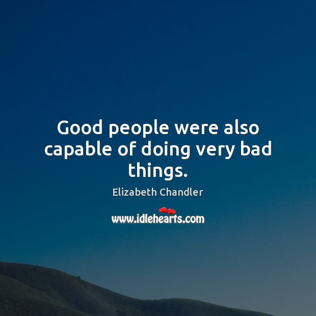 Good people were also capable of doing very bad things. Image