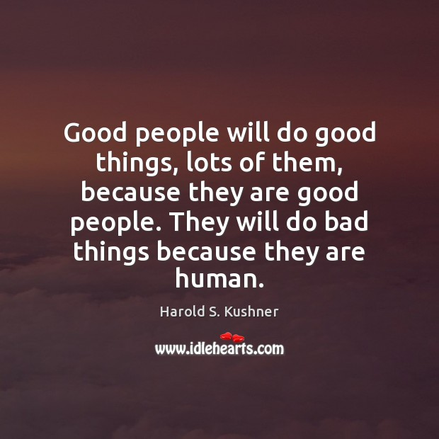 Good people will do good things, lots of them, because they are Image