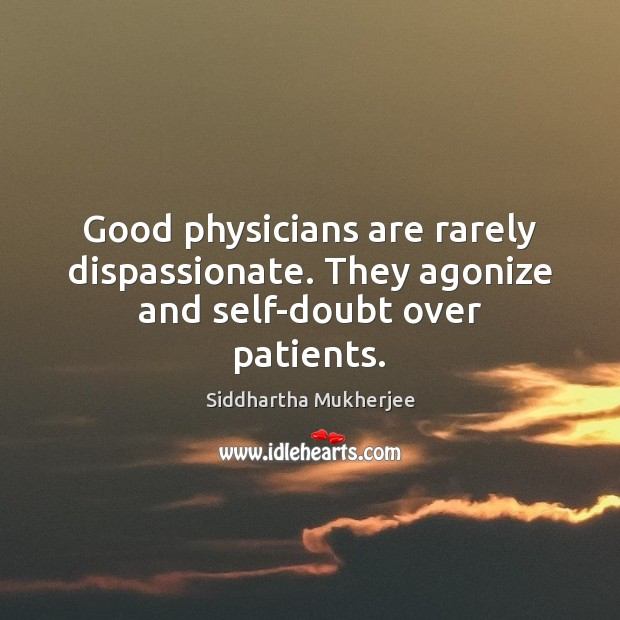 Image, Good physicians are rarely dispassionate. They agonize and self-doubt over patients.