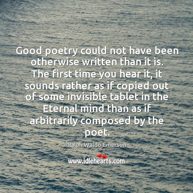 Good poetry could not have been otherwise written than it is. The Image
