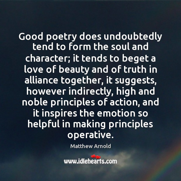 Good poetry does undoubtedly tend to form the soul and character; it Matthew Arnold Picture Quote
