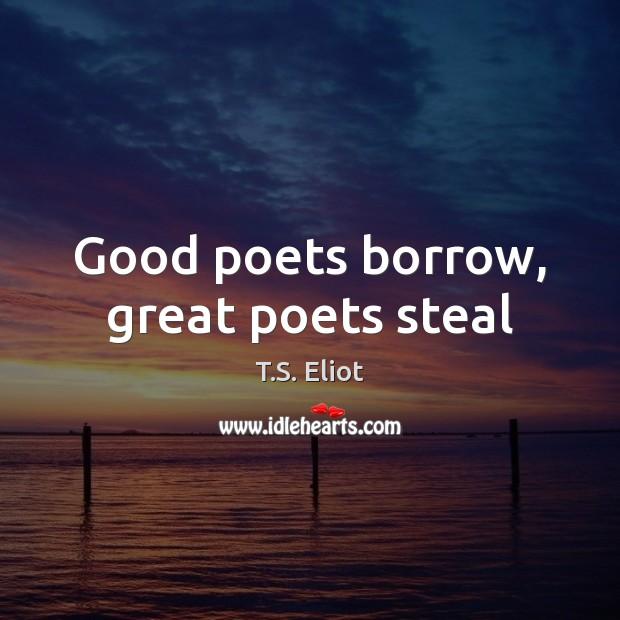 Good poets borrow, great poets steal Image