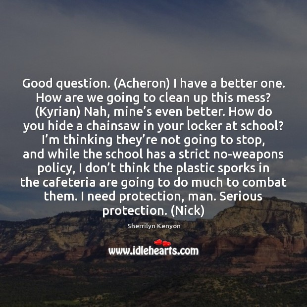 Good question. (Acheron) I have a better one. How are we going Sherrilyn Kenyon Picture Quote