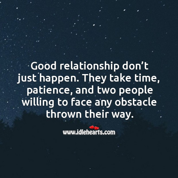 Good relationship don't just happen. They take time, patience, and two people willing Image