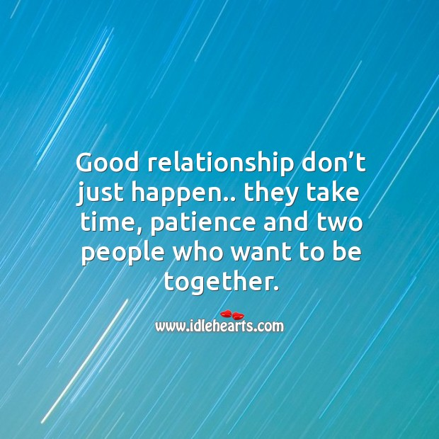 Good relationship don't just happen.. They take time, patience and two Image