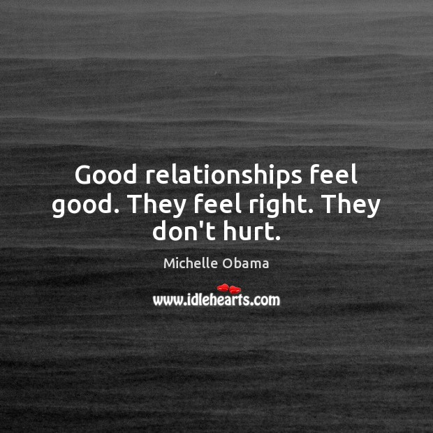 Image, Good relationships feel good. They feel right. They don't hurt.