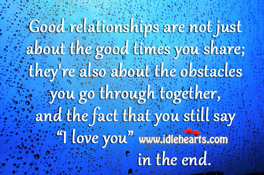 Good relationships are not just about the good times you share Image