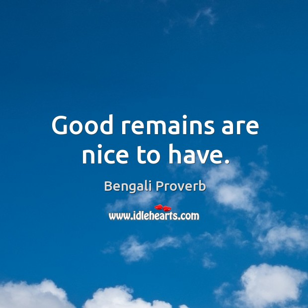 Good remains are nice to have. Bengali Proverbs Image