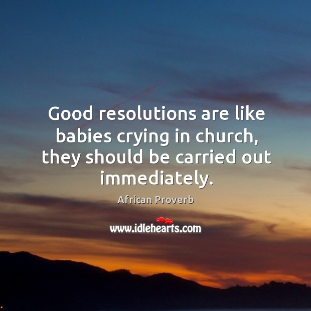 Image, Good resolutions are like babies crying in church