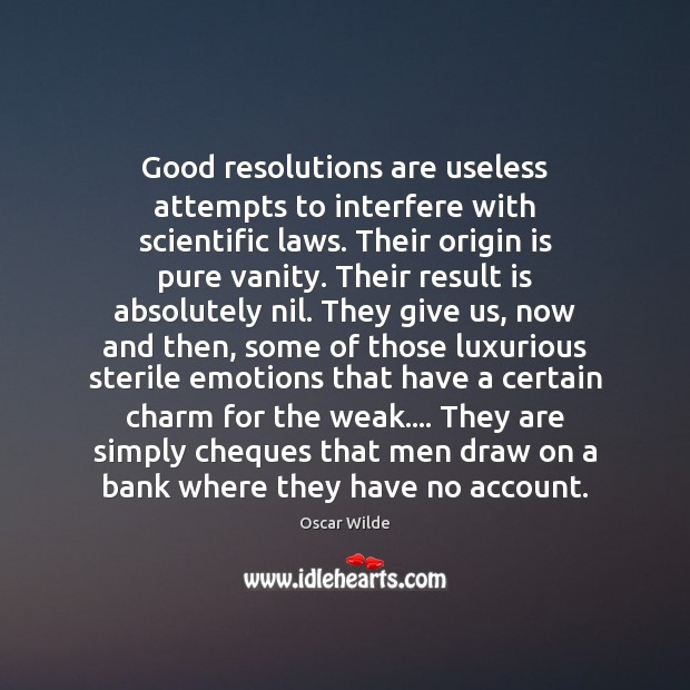 Good resolutions are useless attempts to interfere with scientific laws. Their origin Image