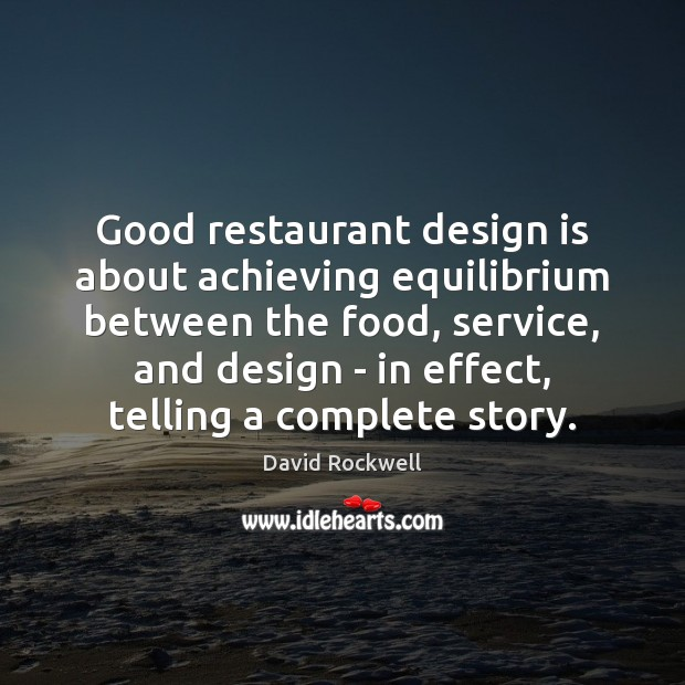Good restaurant design is about achieving equilibrium between the food, service, and Image