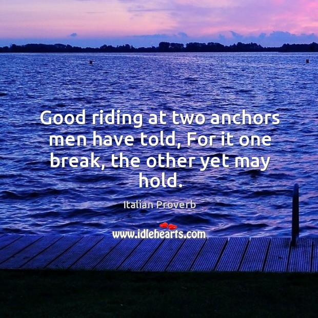 Image, Good riding at two anchors men have told, for it one break, the other yet may hold.