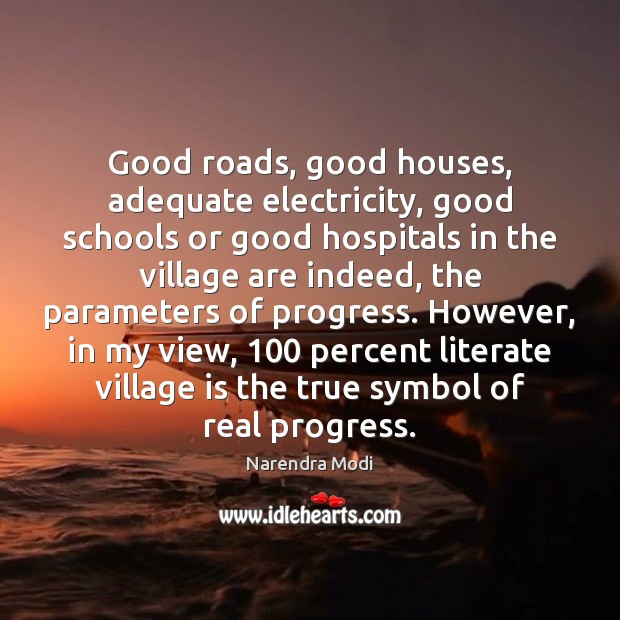 Good roads, good houses, adequate electricity, good schools or good hospitals in Progress Quotes Image
