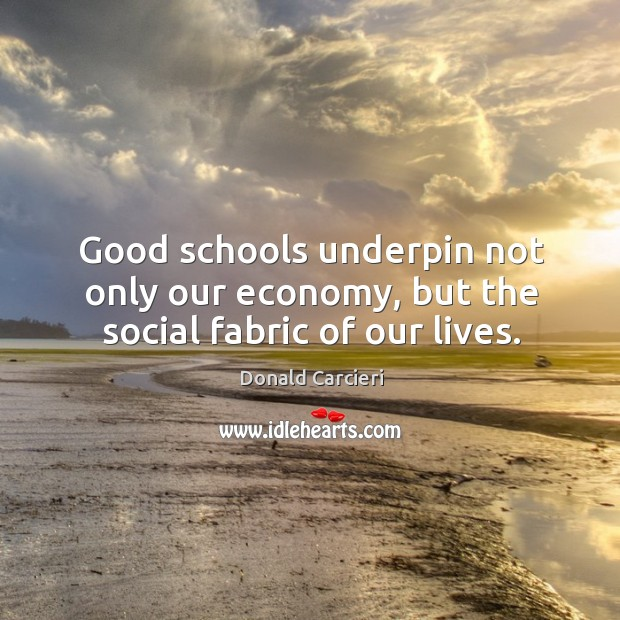 Good schools underpin not only our economy, but the social fabric of our lives. Image
