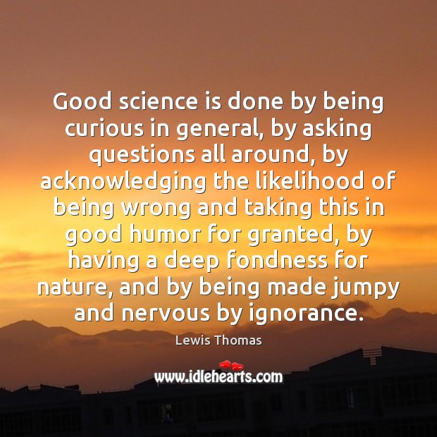 Image, Good science is done by being curious in general, by asking questions
